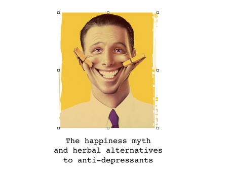 The Happiness Myth and herbal alternatives to anti-depressants