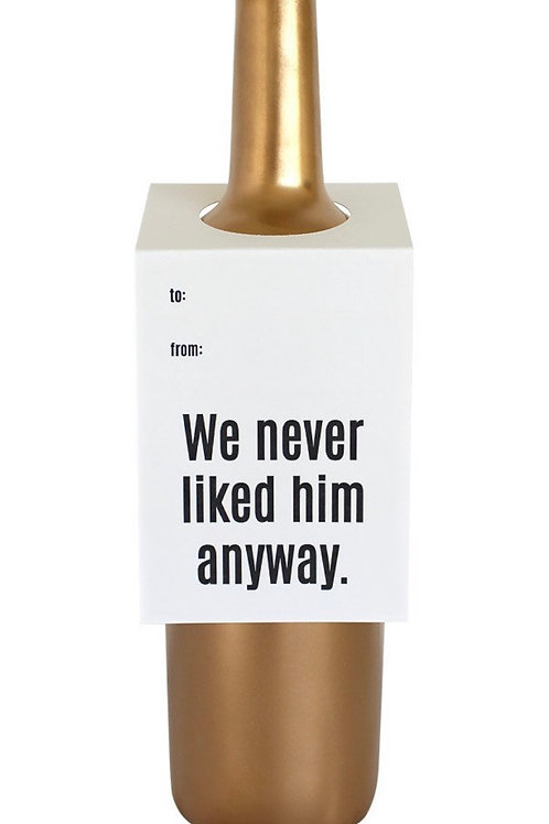 We Never Liked Him Wine and Spirit Tag