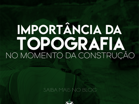 Importância da topografia no momento da construção