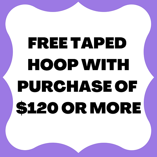 FREE TAPED HOOP WITH PURCHASE OF $120