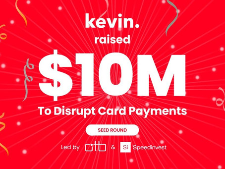 kevin. has raised $10M!