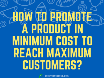 HOW TO PROMOTE A PRODUCT IN MINIMUM COST TO REACH MAXIMUM CUSTOMERS?