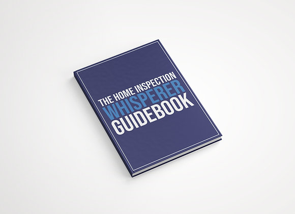 Home Inspection Whisperer Guidebook