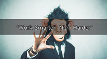 """Work Smarter, NOT Work Harder"""