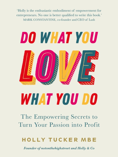 Do What You Love, Love What You Do : The Empowering Secrets to Turn Your Passion