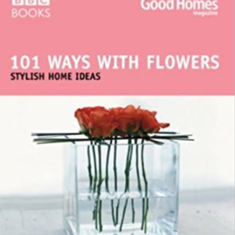 101 Ways With Flowers