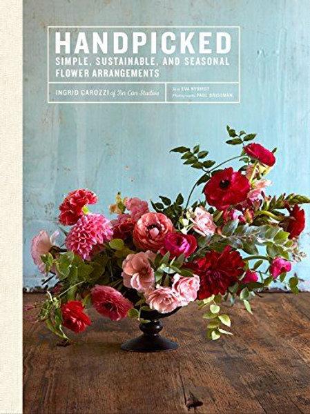 HANDPICKED: SIMPLE SUSTAINABLE SEASONAL FLOWER ARRANGEMENTS