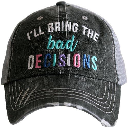 I'll Bring the Bad Decisions Trucker Hat