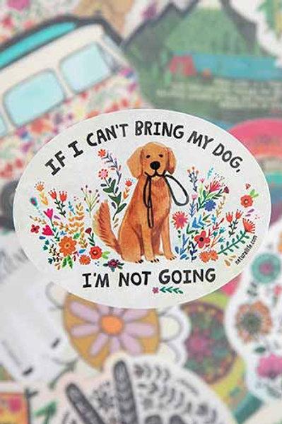 If I Can't Bring My Dog Vinyl Sticker
