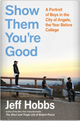 Show Them You're Good: A Portrait of Boys in the City of Angels the Year Before College By Jeff Hobbs