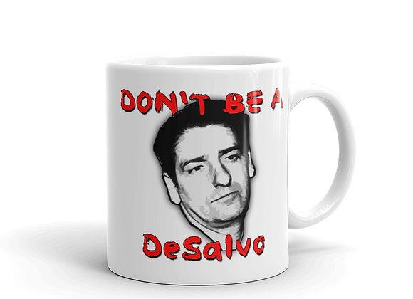 """Don't Be A DeSalvo"" White glossy mug"