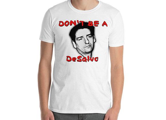 """""""Don't Be A DeSalvo"""" Short-Sleeve Unisex T-Shirt"""