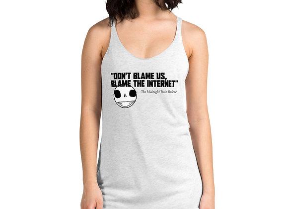 Don't Blame Us, Blame The Internet Women's Racerback Tank