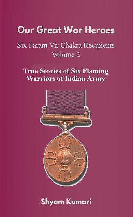Our Great War Heroes: Six Param Vir Chakra Recipients Volume 2