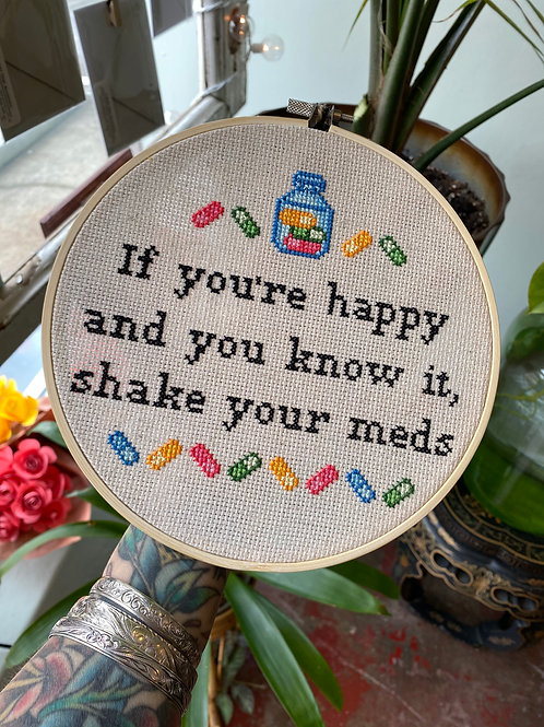 """If you're happy and you know it, shake your meds"" // cross stitch on hoop"