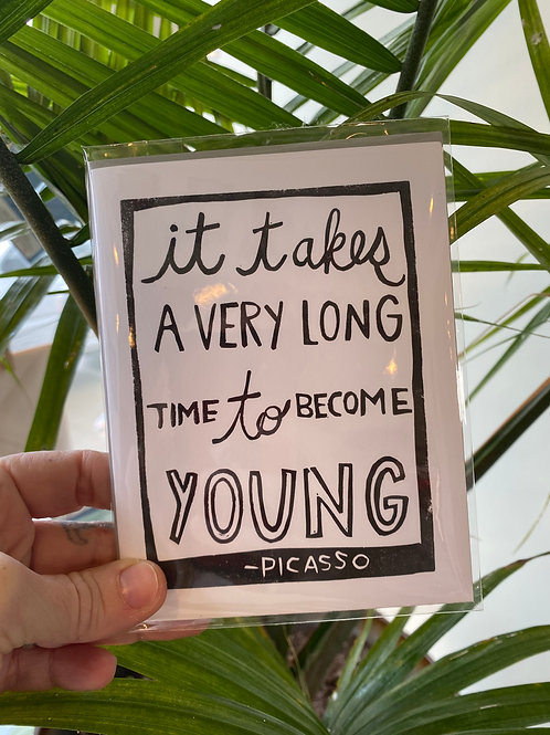 """It takes a very long time to become young"" // greeting card"