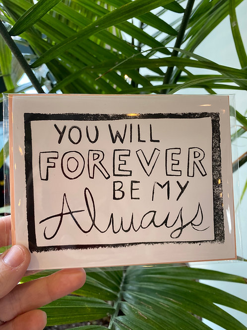 """""""You will forever be my always"""" // greeting card"""