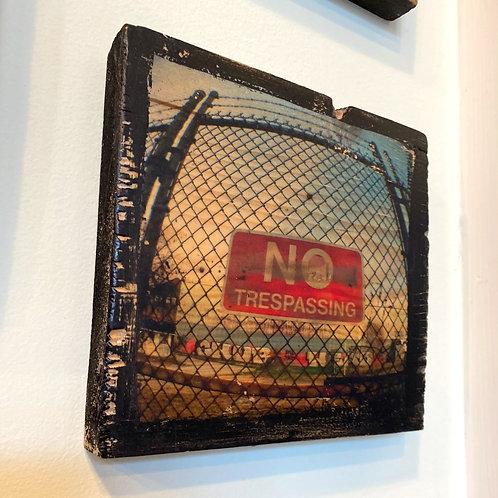 No trespassing // photograph // mixed media // on wood