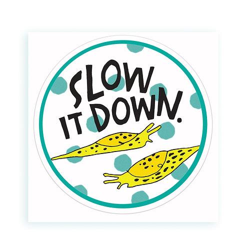 Slow It Down - sticker