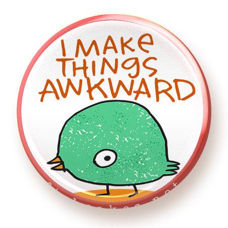 Make Things Awkward - button