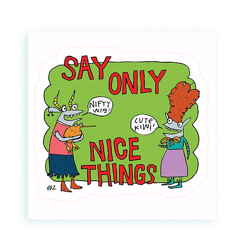 Say Only Nice Things - sticker