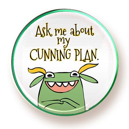Cunning Plan - button