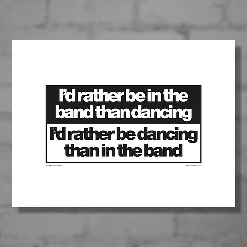I'd rather be in the band - B&W typographical print