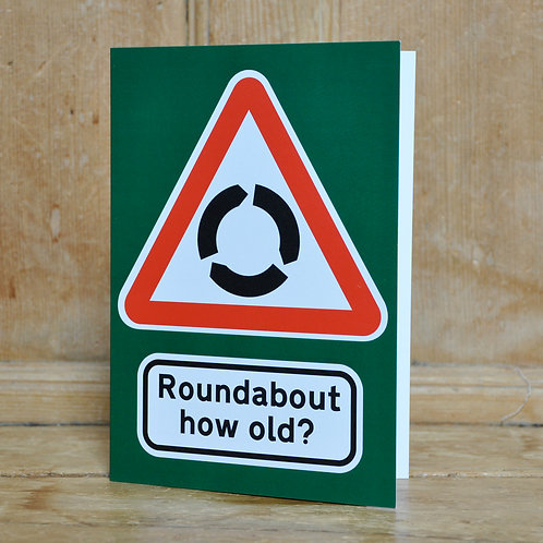 Traphic Greetings Card: Roundabout how old?