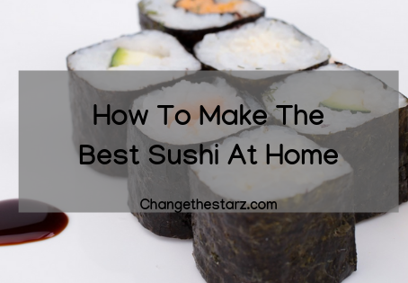How To Make The Best Sushi At Home