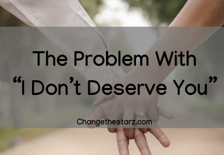 "The Problem With ""I Don't Deserve You"""