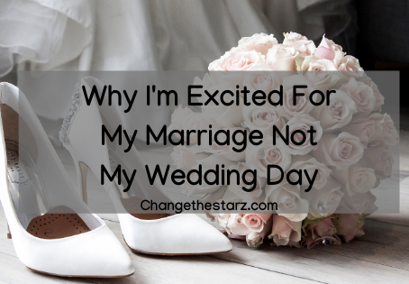 Why I'm Excited For My Marriage Not My Wedding Day