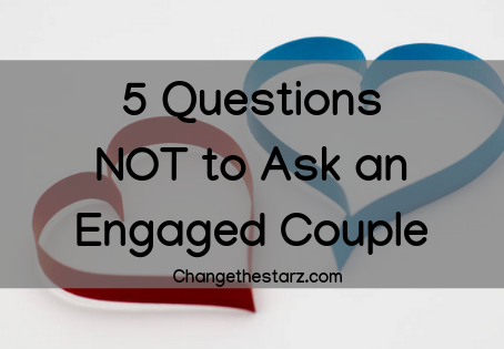 5 Questions NOT to Ask an Engaged Couple