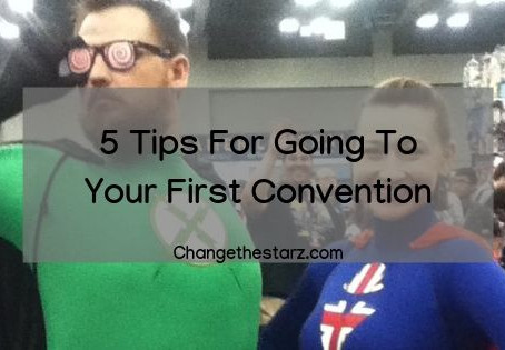 5 Tips For Going To Your First Convention