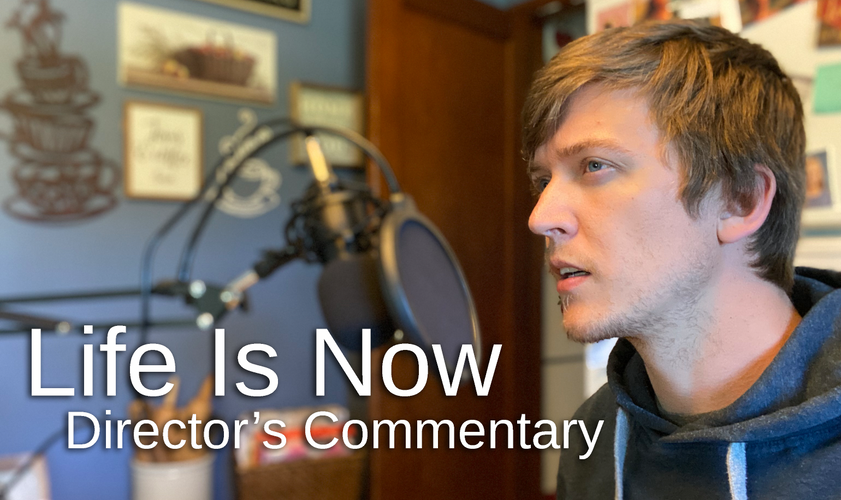 Life Is Now - Director's Commentary