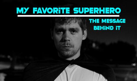 My Favorite Superhero - The Message Behind It