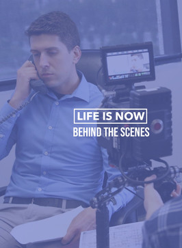 Life is Now - Behind the Scenes