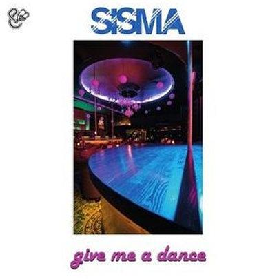 Sisma - Give Me A Dance
