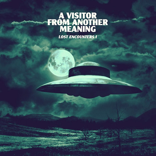 A Visitor From Another Meaning – Lost Encounters