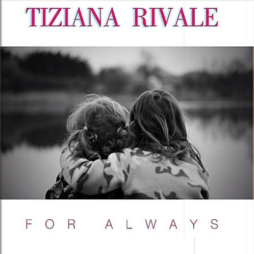 Tiziana Rivale - For Always