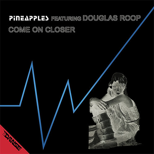 Pineapples Featuring Douglas Roop - Come On Closer