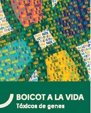 BOICOT A LA VIDA, Tóxicos de genes.