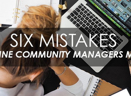 Six mistakes online community managers make
