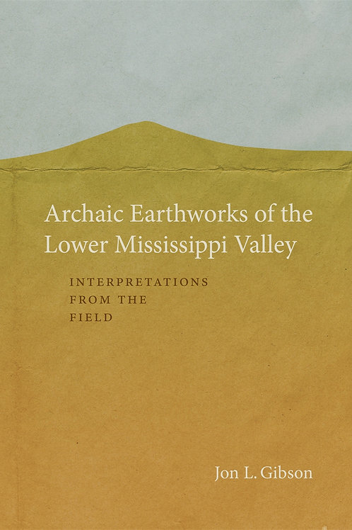Archaic Earthworks of the Lower Mississippi Valley