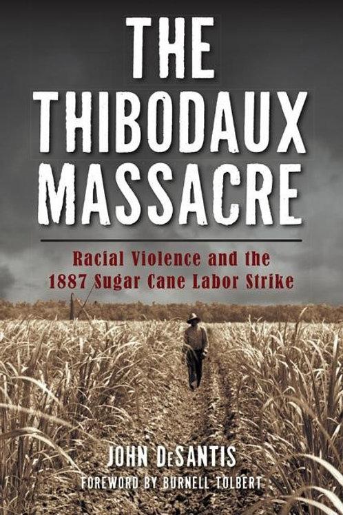 The Thibodaux Massacre: Racial Violence and the 1887 Sugar Cane Labor Strike