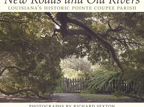 New Roads and Old Rivers Louisiana's Historic Pointe Coupee Parish