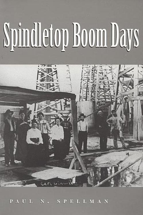 Spindletop Boom Days (Clayton Wheat Williams Texas Life #9)