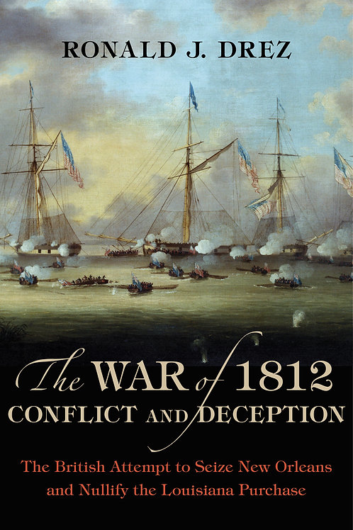 The War of 1812, Conflict and Deception The British Attempt to Seize New Orleans