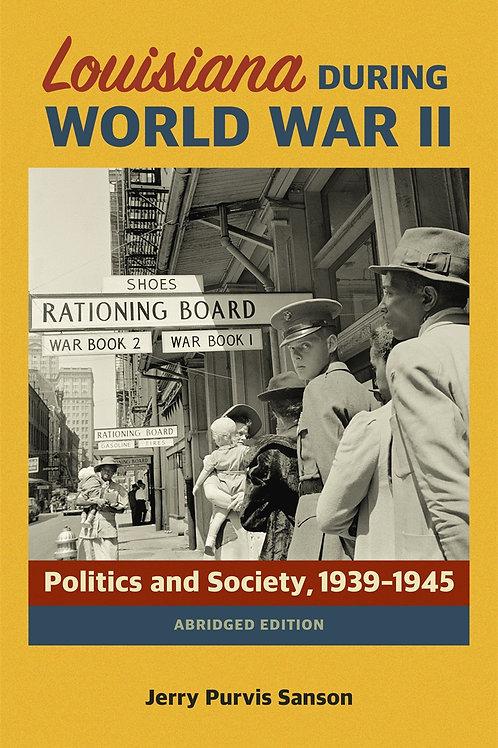 Louisiana during World War II: Politics and Society, 1939–1945