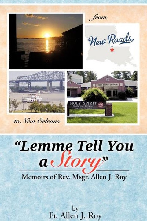 Lemme Tell You a Story: Memoirs of REV. Msgr. Allen J. Roy