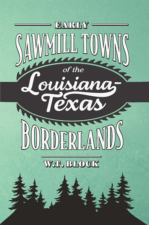 Early Sawmill Towns of the Louisiana-Texas Borderlands